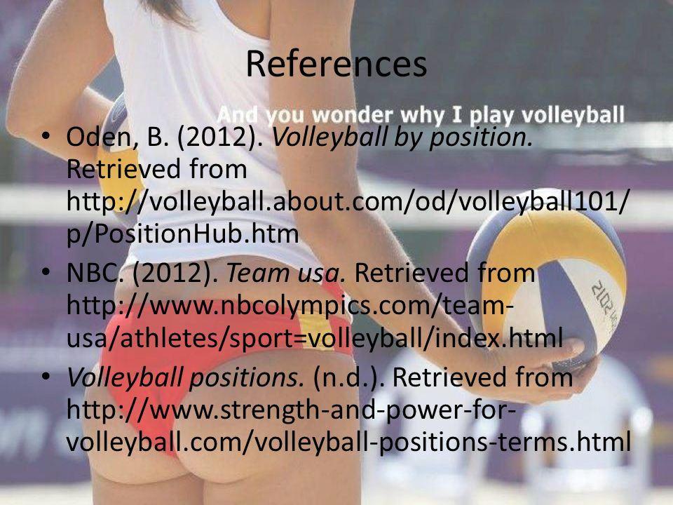 References Oden, B. (2012). Volleyball by position. Retrieved from
