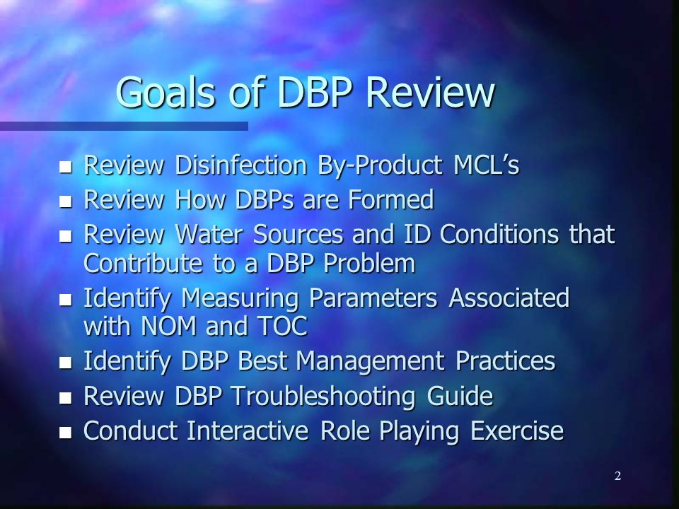 Goals of DBP Review Review Disinfection By-Product MCL's