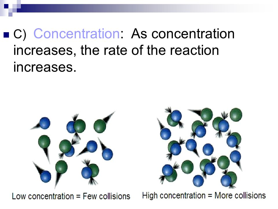 C) Concentration: As concentration increases, the rate of the reaction increases.