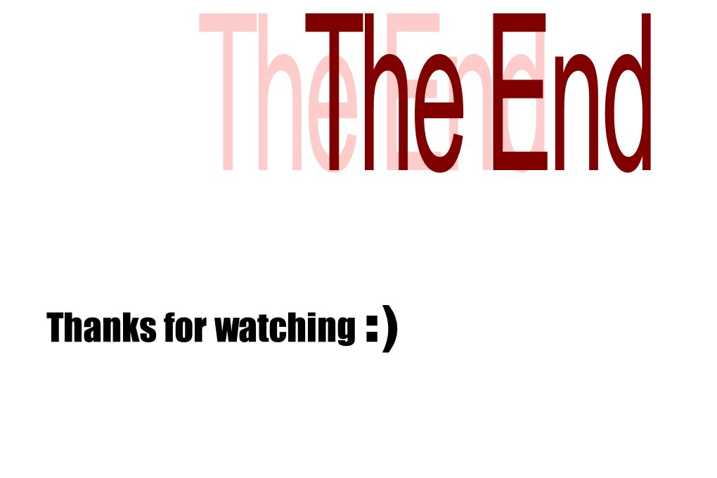 The End Thanks for watching :) Thanks for watching