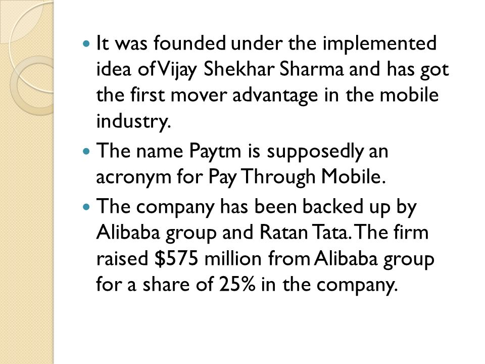 It was founded under the implemented idea of Vijay Shekhar Sharma and has got the first mover advantage in the mobile industry.