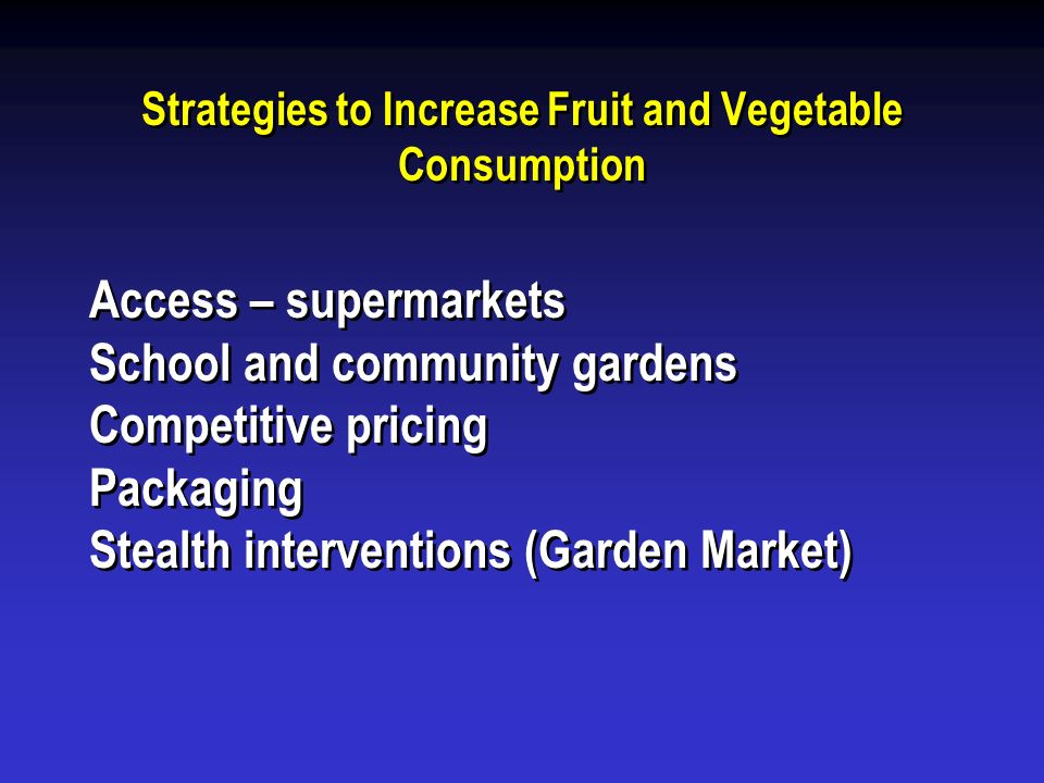 Strategies to Increase Fruit and Vegetable Consumption