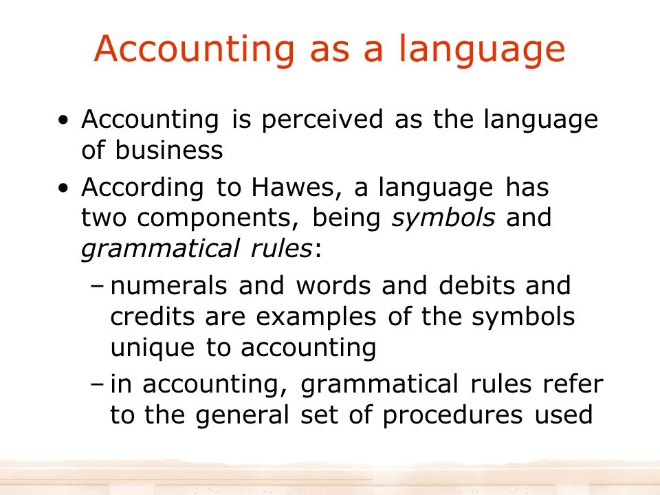 accounting as a language essay Language is writing if we ask a naive english speaker how many vowels english has, the answer is usually five this is because we tend to interpret any question about language as a question about the writing system the english alphabet has 5 symbols that are normally used for the representation.