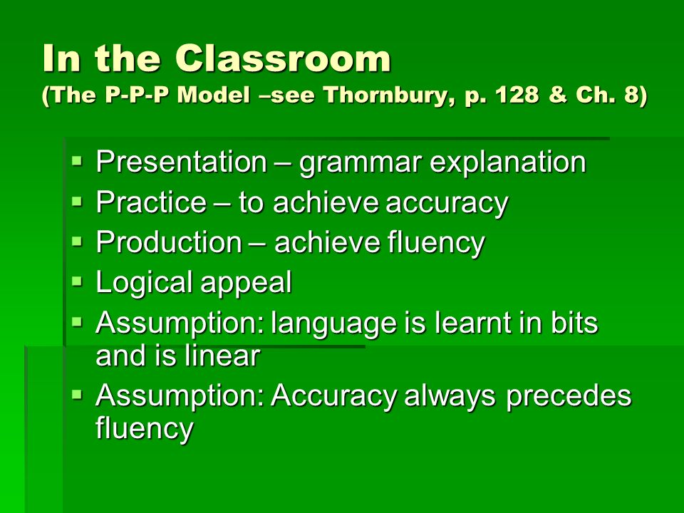In the Classroom (The P-P-P Model –see Thornbury, p. 128 & Ch. 8)