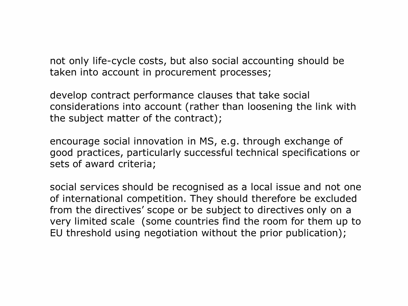 not only life-cycle costs, but also social accounting should be taken into account in procurement processes; develop contract performance clauses that take social considerations into account (rather than loosening the link with the subject matter of the contract); encourage social innovation in MS, e.g.