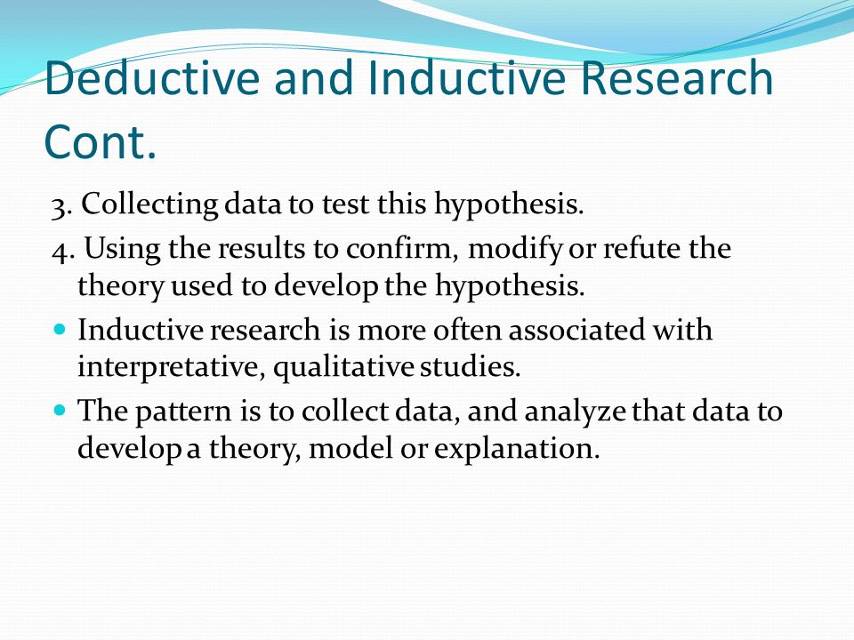 Deductive and Inductive Research Cont.