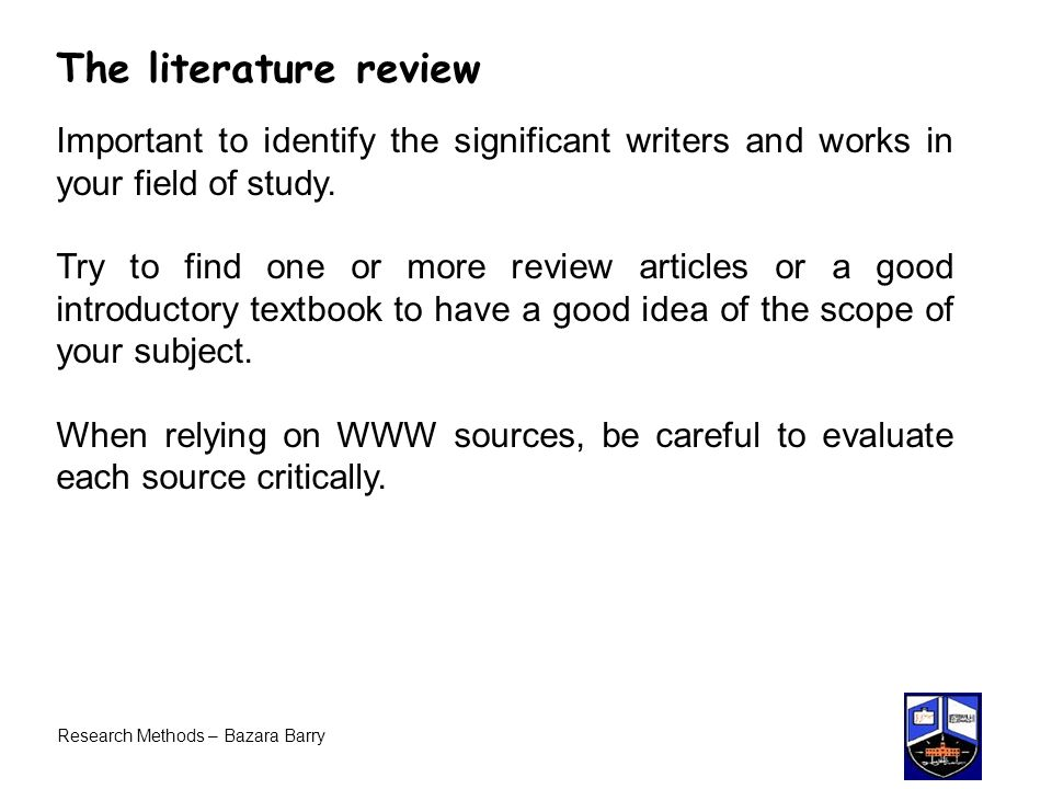 The literature review Important to identify the significant writers and works in your field of study.
