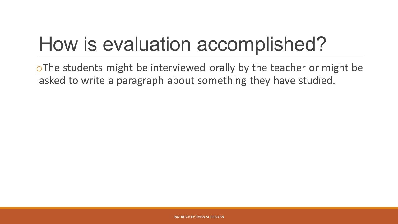 How is evaluation accomplished