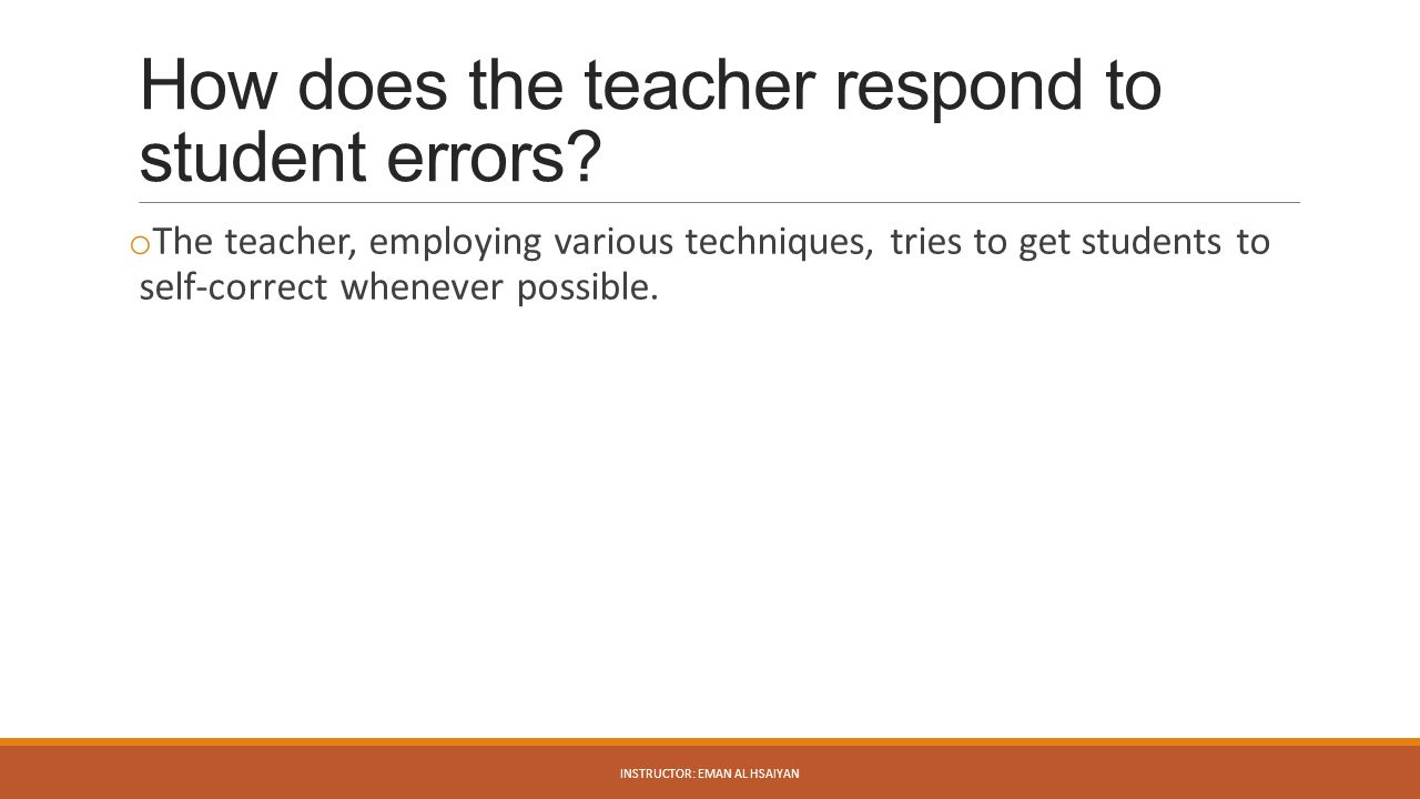 How does the teacher respond to student errors