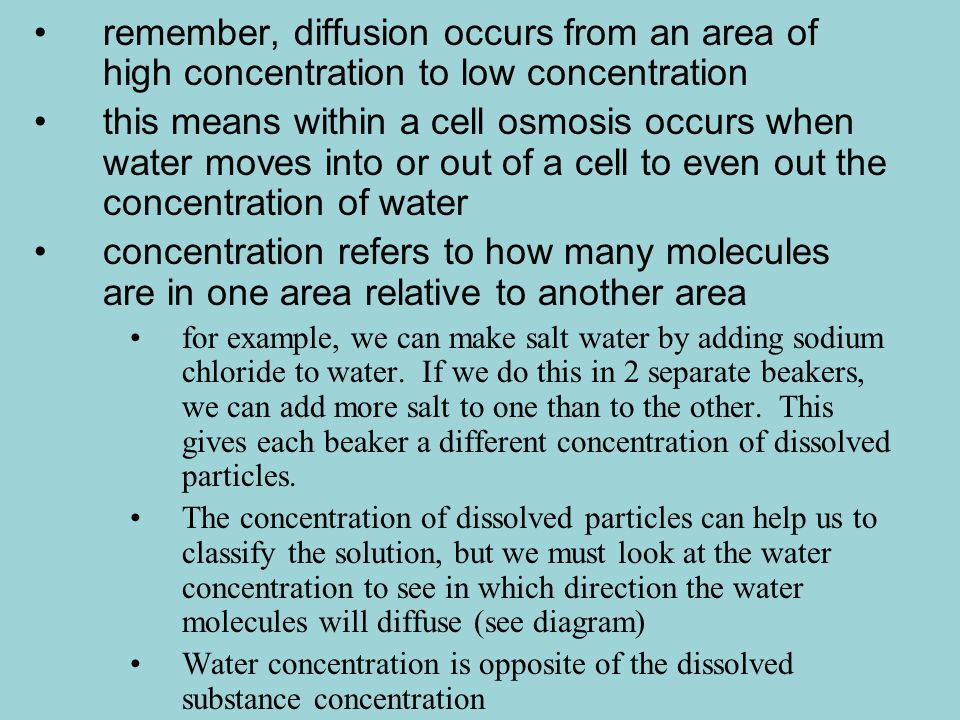 remember, diffusion occurs from an area of high concentration to low concentration