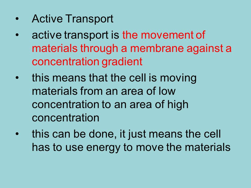 Active Transport active transport is the movement of materials through a membrane against a concentration gradient.