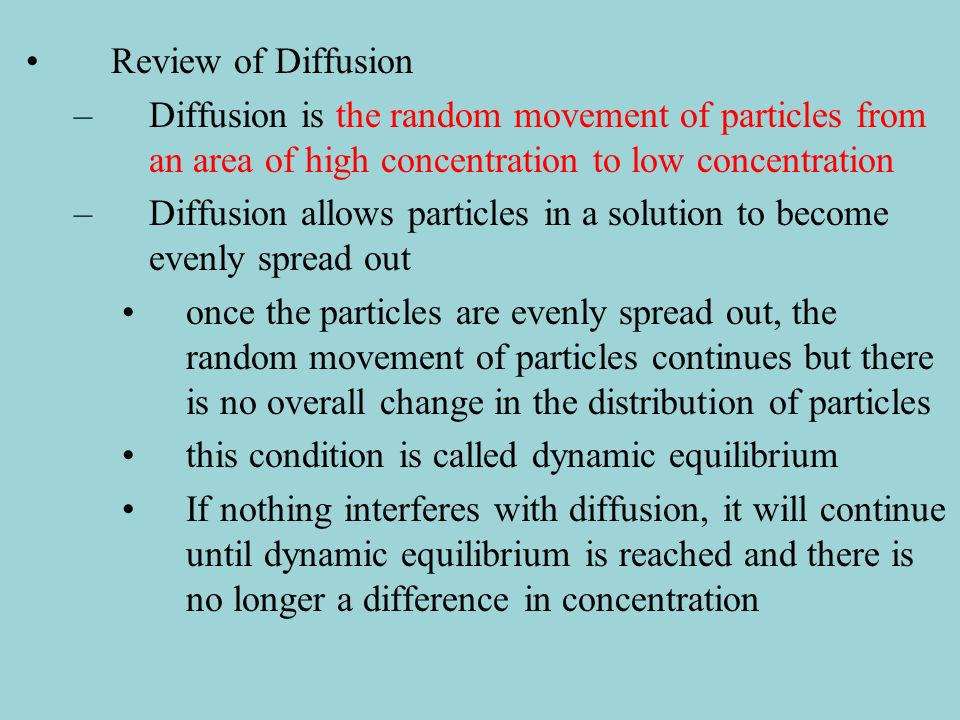 Review of Diffusion Diffusion is the random movement of particles from an area of high concentration to low concentration.