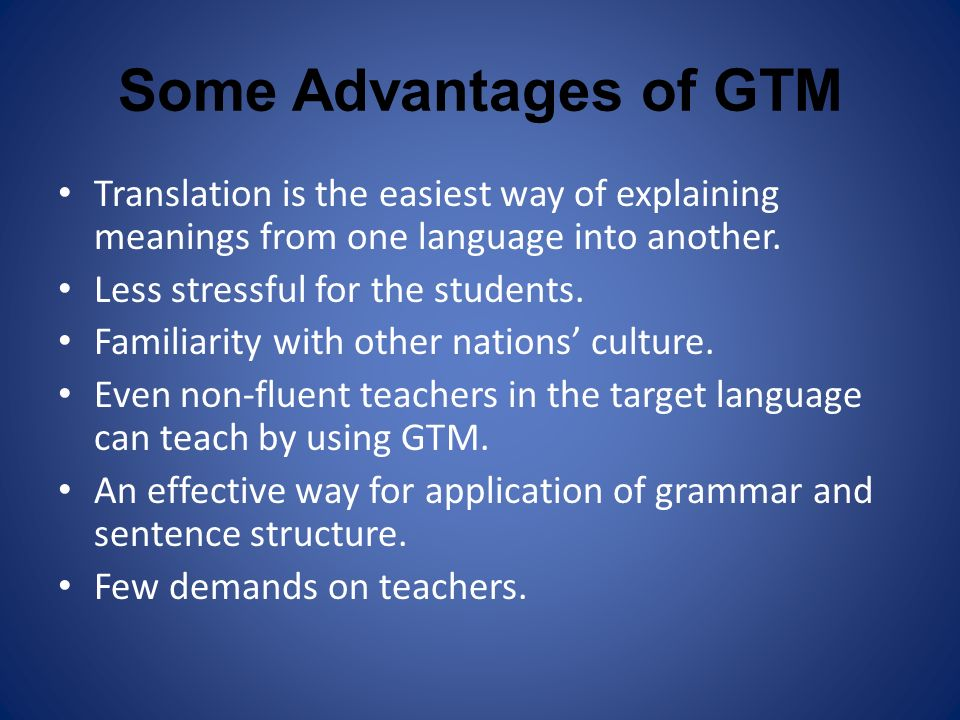 Some Advantages of GTM Translation is the easiest way of explaining meanings from one language into another.