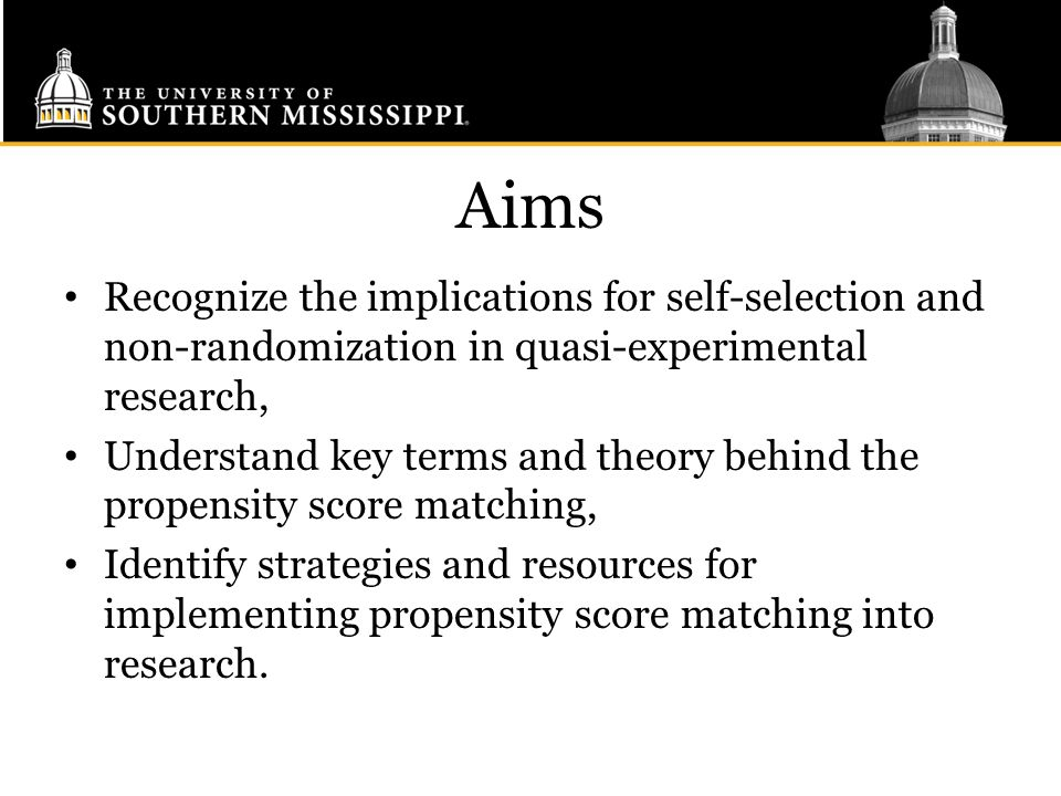 Aims Recognize the implications for self-selection and non-randomization in quasi-experimental research,