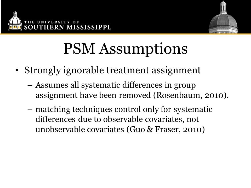 PSM Assumptions Strongly ignorable treatment assignment