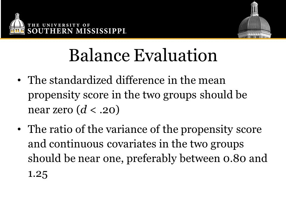 Balance Evaluation The standardized difference in the mean propensity score in the two groups should be near zero (d < .20)