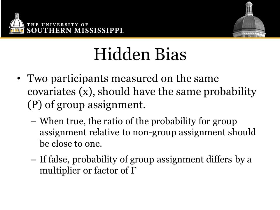 Hidden Bias Two participants measured on the same covariates (x), should have the same probability (P) of group assignment.