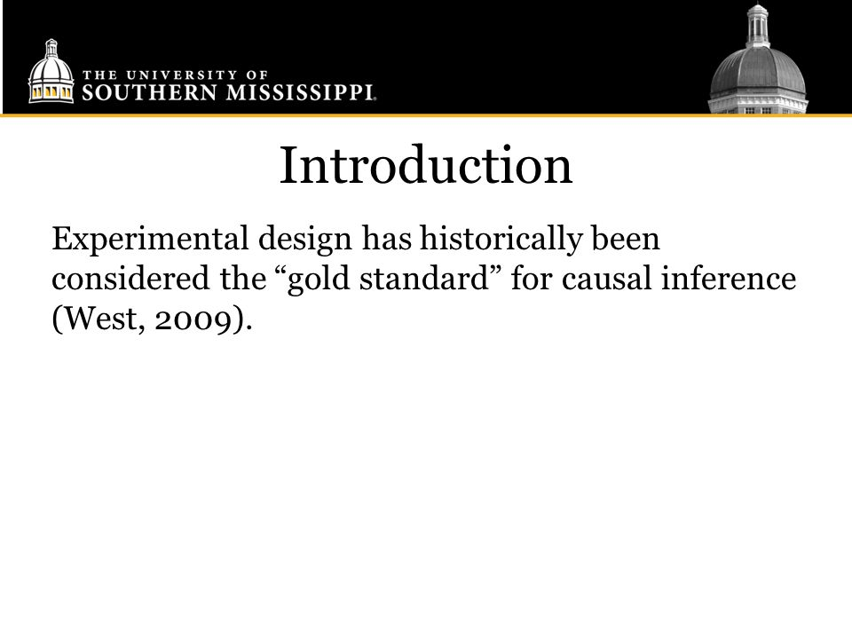 Introduction Experimental design has historically been considered the gold standard for causal inference (West, 2009).