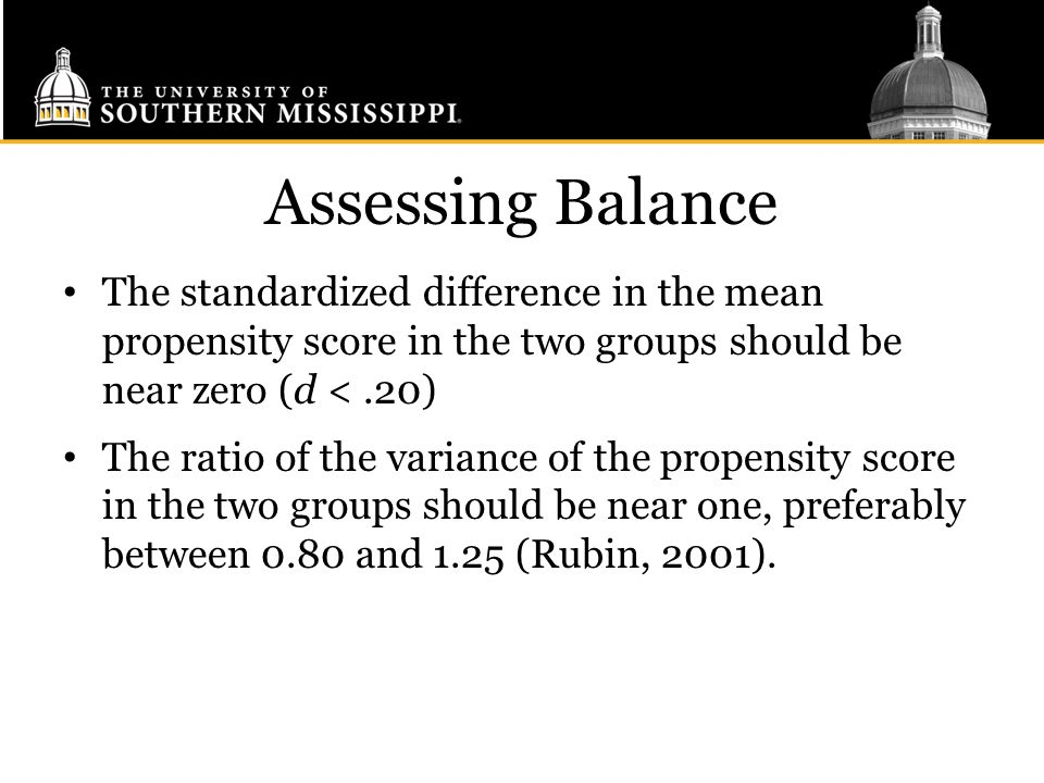 Assessing Balance The standardized difference in the mean propensity score in the two groups should be near zero (d < .20)