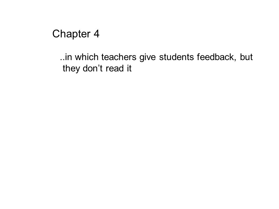 Chapter 4 ..in which teachers give students feedback, but they don't read it