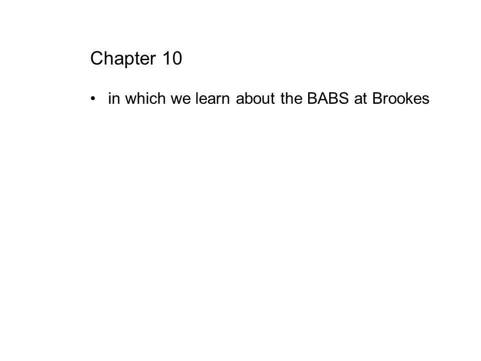 Chapter 10 in which we learn about the BABS at Brookes