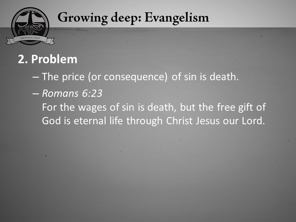 2. Problem The price (or consequence) of sin is death.