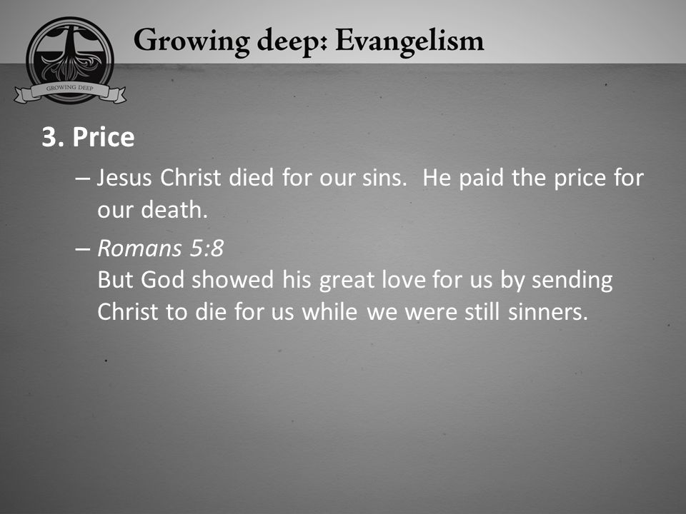 3. Price Jesus Christ died for our sins. He paid the price for our death.