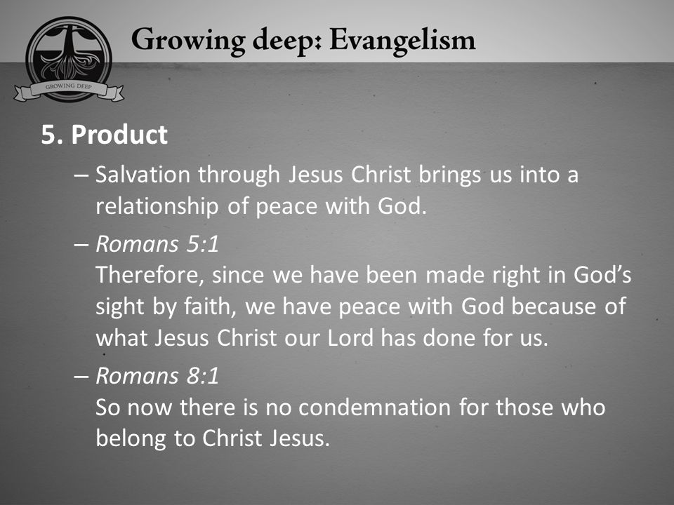 5. Product Salvation through Jesus Christ brings us into a relationship of peace with God.