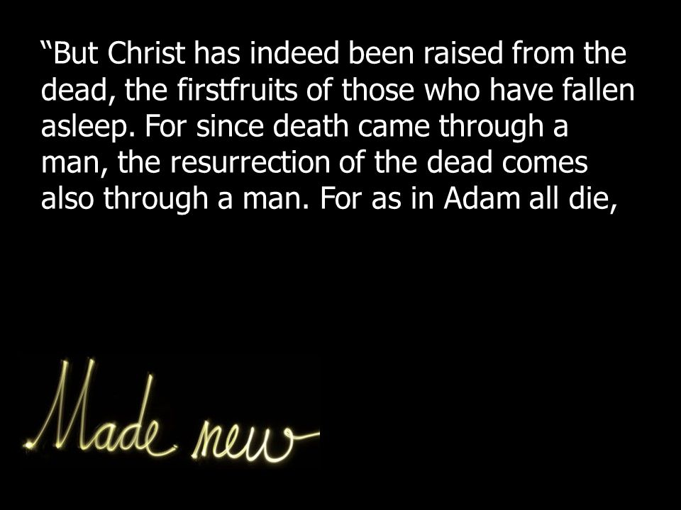 But Christ has indeed been raised from the dead, the firstfruits of those who have fallen asleep.