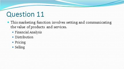 Question 11 This marketing function involves setting and communicating the value of products and services.