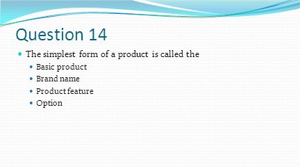 Question 14 The simplest form of a product is called the Basic product