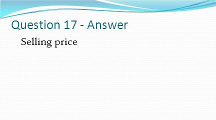 Question 17 - Answer Selling price