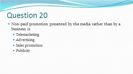 Question 20 Non-paid promotion presented by the media rather than by a business is. Telemarketing.