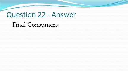 Question 22 - Answer Final Consumers
