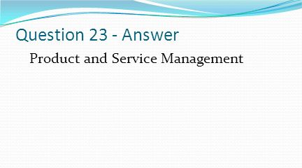 Question 23 - Answer Product and Service Management