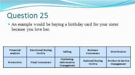 Question 25 An example would be buying a birthday card for your sister because you love her. Financial Analysis.