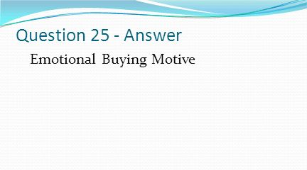 Question 25 - Answer Emotional Buying Motive