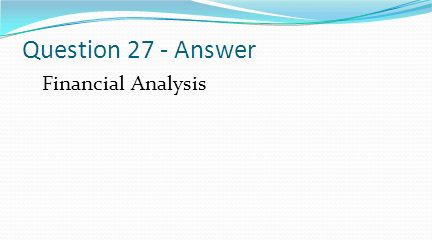 Question 27 - Answer Financial Analysis