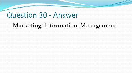 Question 30 - Answer Marketing-Information Management