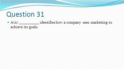 Question 31 A(n) __________ identifies how a company uses marketing to achieve its goals.