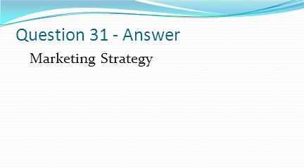Question 31 - Answer Marketing Strategy