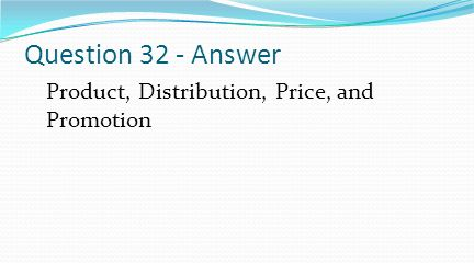 Question 32 - Answer Product, Distribution, Price, and Promotion