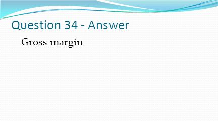Question 34 - Answer Gross margin