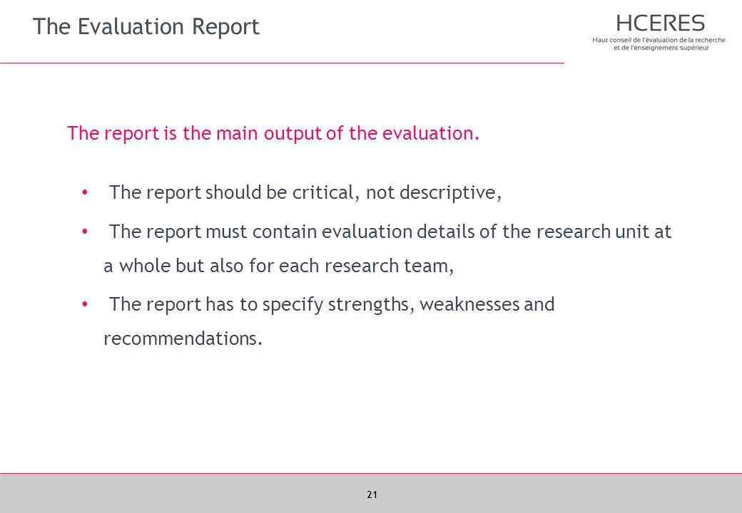 The Evaluation Report The report is the main output of the evaluation.