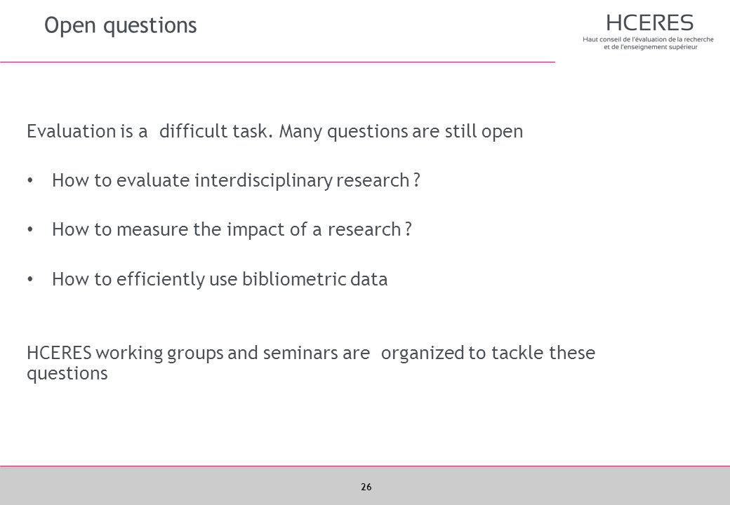 Open questions Evaluation is a difficult task. Many questions are still open. How to evaluate interdisciplinary research