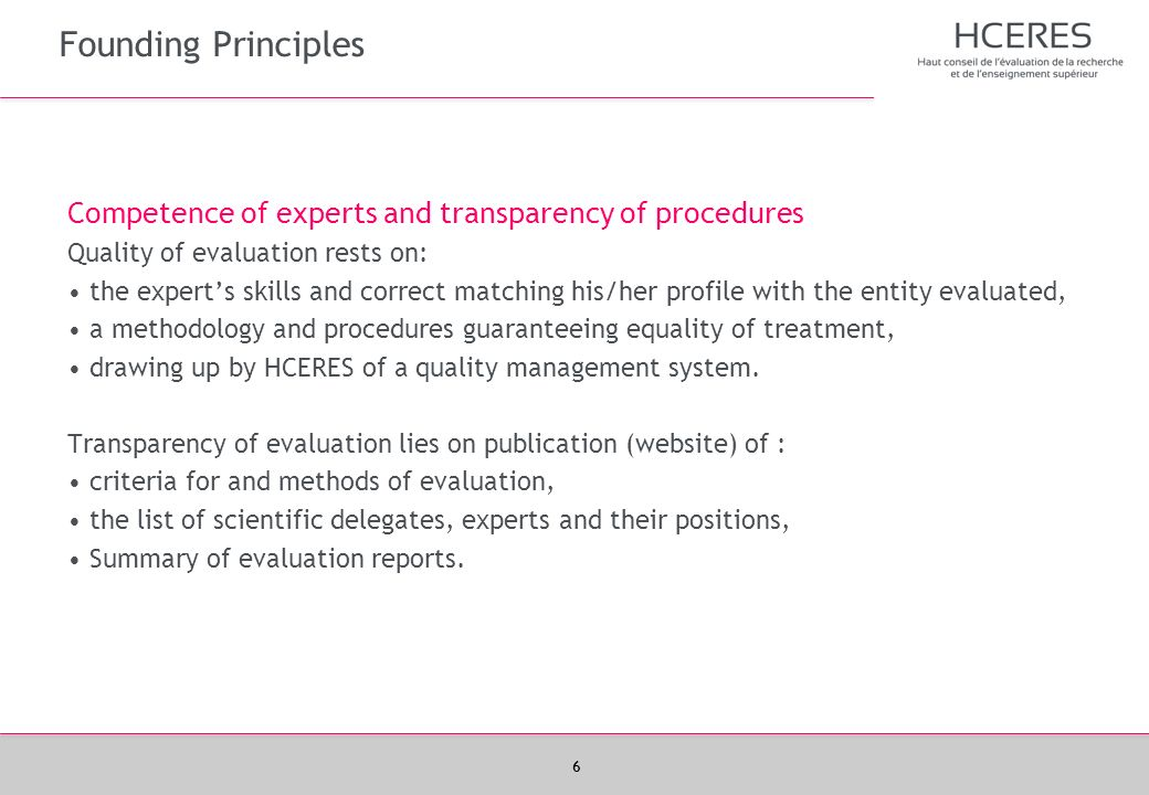 Founding Principles Competence of experts and transparency of procedures. Quality of evaluation rests on: