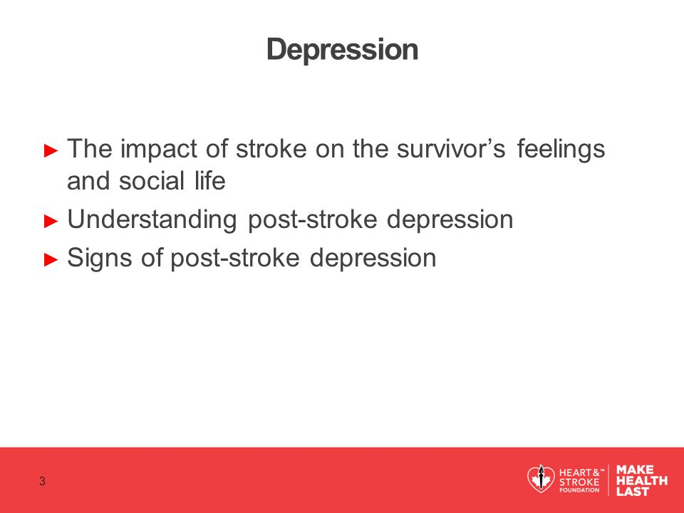 Depression The impact of stroke on the survivor's feelings and social life. Understanding post-stroke depression.