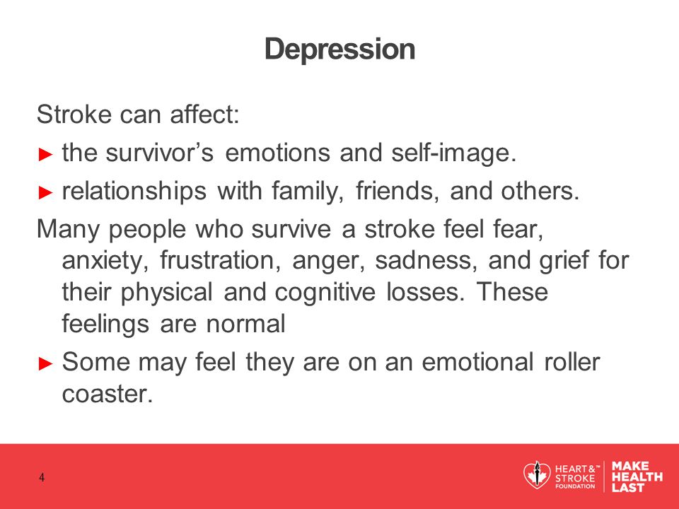 Depression Stroke can affect: the survivor's emotions and self-image.