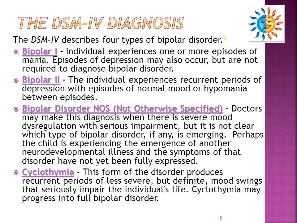 The DSM-IV Diagnosis The DSM-IV describes four types of bipolar disorder.