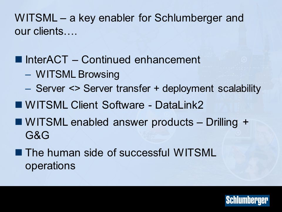WITSML – a key enabler for Schlumberger and our clients….